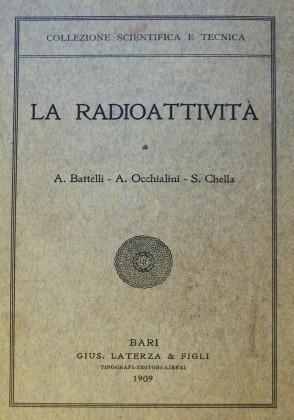 """""""La Radioattività"""" di Battelli, Occhialini e Chella. 1909"""