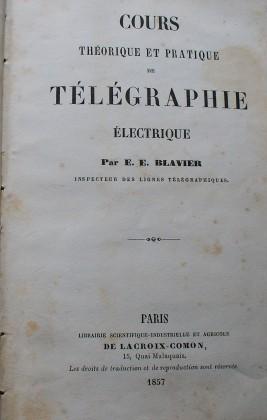Cours Theorique et pratique de Telegraphie. E. E. Blavier 1857