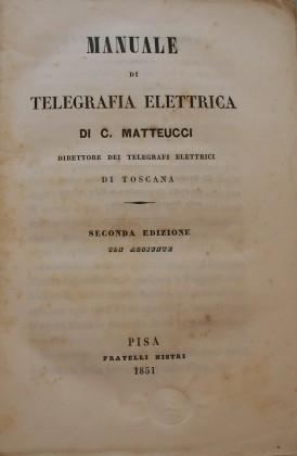 """Manuale di Telegrafia Elettrica"" di Carlo Matteucci"